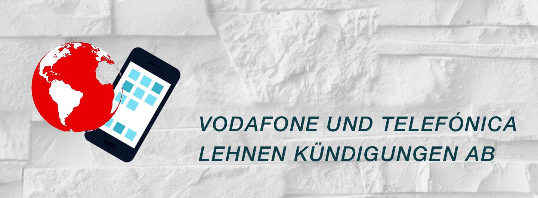 Vodafone und Telefónica lehnen Kündigungen ab