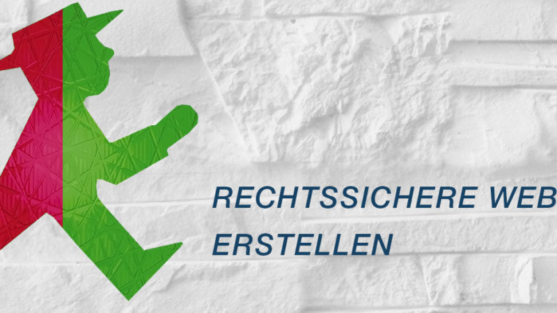 Rechtssichere Webseiten erstellen, Abmahnsichere Homepages