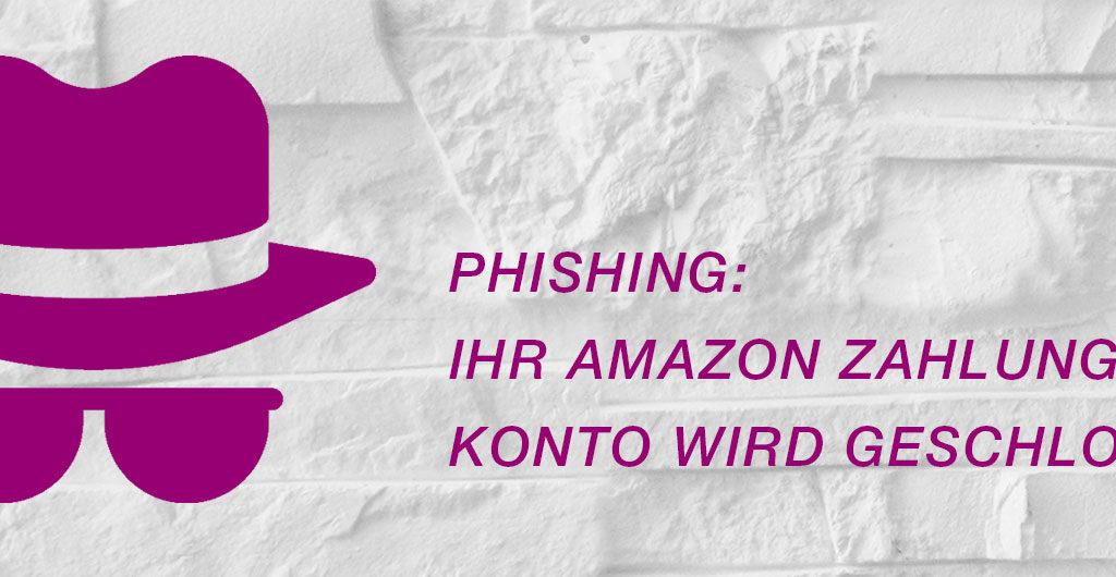Phishing - Ihr Amazon Zahlungskonto wird geschlossen