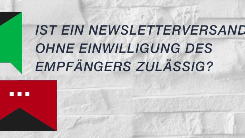 Ist der Newsletterversand ohne Einwilligung erlaubt?