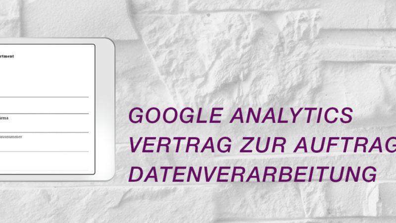 Google Analytics Vertrag zur Auftragsdatenverarbeitung