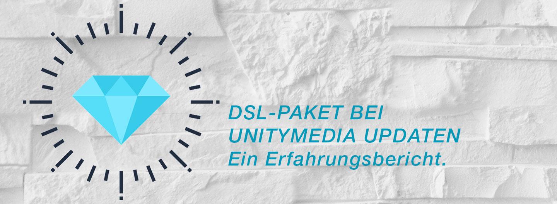 DSL-Paket bei Unitymedia updaten - ein Erfahrungsbericht